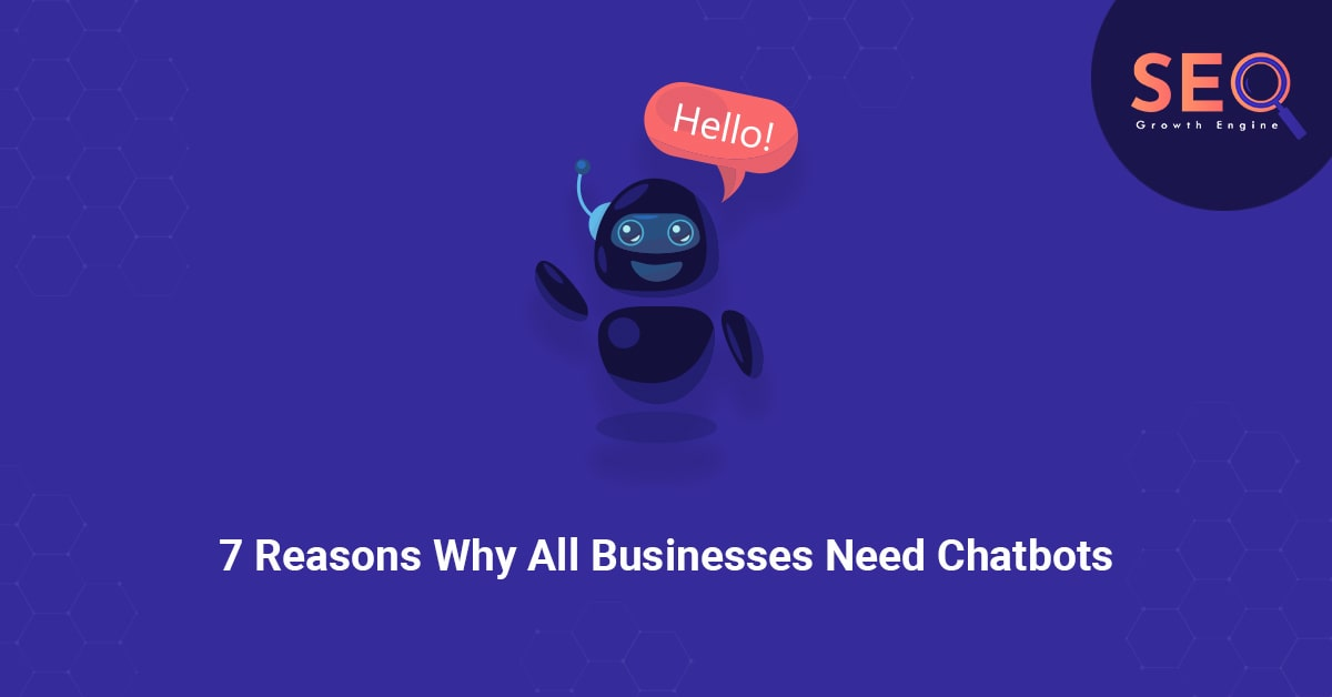 7 Reasons Why All Businesses Need Chatbots
