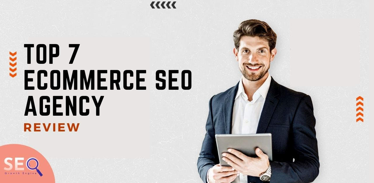 Top 7 Ecommerce SEO Agency Review
